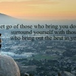 let go of those who bring you down surround yourself with good people