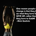 focus on what you have to gain not what you have to give up