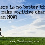 there is no better time to make positive change than now!
