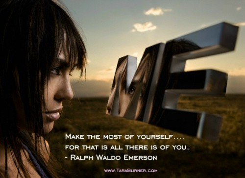 Make the most of yourself-for that is all there is of you