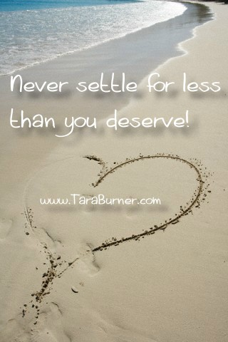 never settle for less than you deserve