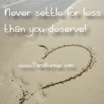 never settle for less than you deserve_ever