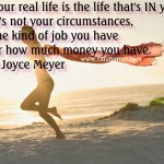 Your real life is the life that's IN you