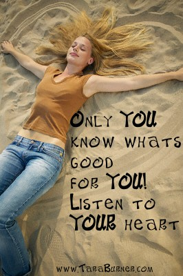 only you know whats good for you
